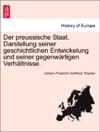 Der Preussische Staat Darstellung Seiner Geschichtlichen Entwickelung Und Seiner Gegenwrtigen Verhltnisse