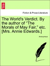 """The World's Verdict. By The Author Of """"The Morals Of May Fair,"""" Etc. [Mrs. Annie Edwards.] Vol. II"""