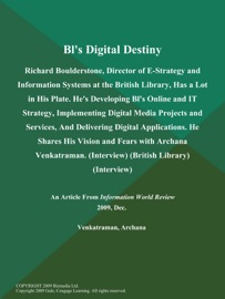 Bl's Digital Destiny: Richard Boulderstone, Director of E-Strategy and Information Systems at the British Library, Has a Lot in His Plate. He's Developing Bl's Online and IT Strategy, Implementing Digital Media Projects and Services, And Delivering Digital Applications. He Shares His Vision and Fears with Archana Venkatraman (Interview) (British Library) (Interview)