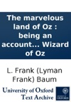 The Marvelous Land Of Oz  Being An Account Of The Further Adventures Of The Scarecrow And Tin Woodman  The Story Being A Sequel To The Wizard Of Oz