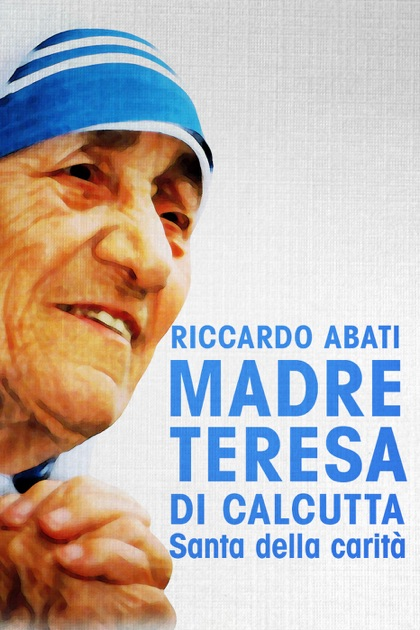 Madre Teresa Di Calcutta Von Riccardo Abati In Apple Books