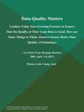 Data-Quality Matters: Lenders Today Face Growing Pressure to Ensure That the Quality of Their Loan Data is Good. Here are Some Things to Think About to Ensure Better Data Quality (Technology)