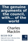The Genuine Arguments Of The Council With The Opinion Of The Court Of Kings Bench On Cause Shewn Why An Information Should Not Be Exhibited Against John Stephen James Joseph Clarke Esqrs Ralph Aldus  William Augustus Miles James Sparks And Th
