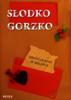 Autor zbiorowy - SЕ'odko gorzko. Opowiadania o miЕ'oЕ›ci artwork