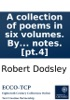A Collection Of Poems In Six Volumes. By Several Hands: With Notes. [pt.4]