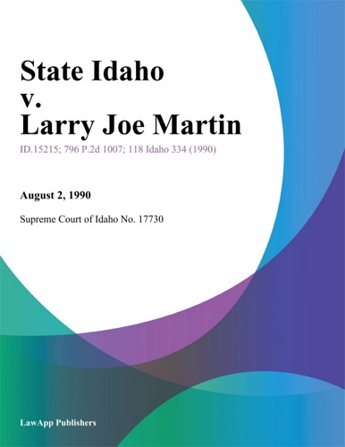 Supreme Court Of Idaho - State Idaho v. Larry Joe Martin