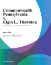 Commonwealth Pennsylvania V Elgin L Thornton