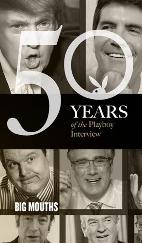 Playboy, Howard Cosell, Gene Siskelr, Roger Ebert, Rush Limbaugh, Howard Stern, Bob Novak, Rowland Evans, Bill O'Reilly, Michael Moore, Donald Trump, Mark Cuban, Simon Cowell, Keith Olbermann & Michael Savage - Big Mouths: The Playboy Interview