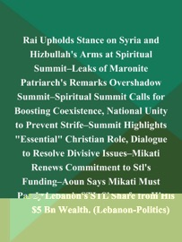 RAI UPHOLDS STANCE ON SYRIA AND HIZBULLAHS ARMS AT SPIRITUAL SUMMIT--LEAKS OF MARONITE PATRIARCHS REMARKS OVERSHADOW SUMMIT--SPIRITUAL SUMMIT CALLS FOR BOOSTING COEXISTENCE, NATIONAL UNITY TO PREVENT STRIFE--SUMMIT HIGHLIGHTS