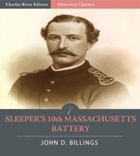 Sleeper's 10th Massachusetts Battery: The History of the 10th Massachusetts Battery of Light Artillery In the War of the Rebellion