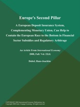 Europe's Second Pillar: A European Deposit Insurance System, Complementing Monetary Union, Can Help to Contain the European Race to the Bottom in Financial Sector Subsidies and Regulatory Arbitrage