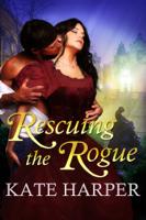 Kate Harper - Rescuing The Rogue: A Regency Romance artwork