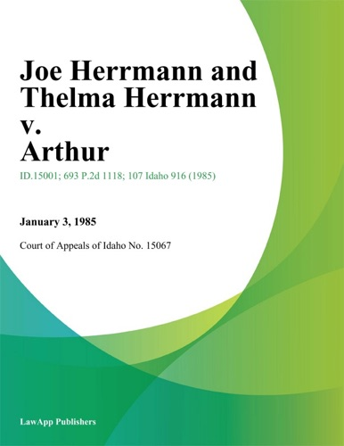 Court of Appeals of Idaho - Joe Herrmann and Thelma Herrmann v. Arthur