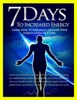 7 Days To Increased Energy: Learn How To Naturally Increase Your Energy Levels In 7 Days