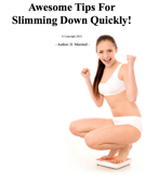 Awesome Tips for Slimming Down Quickly!