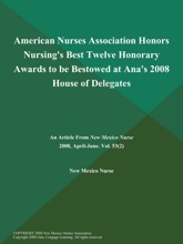 American Nurses Association Honors Nursing's Best Twelve Honorary Awards To Be Bestowed At Ana's 2008 House Of Delegates