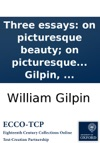Three Essays On Picturesque Beauty On Picturesque Travel And On Sketching Landscape To Which Is Added A Poem On Landscape Painting By William Gilpin