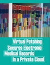 Virtual Patching Secures Electronic Medical Records In A Private Cloud