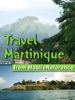 Martinique Travel Guide: Illustrated Guide to the Island of Martinique, Phrasebook and Maps (Mobi Travel)