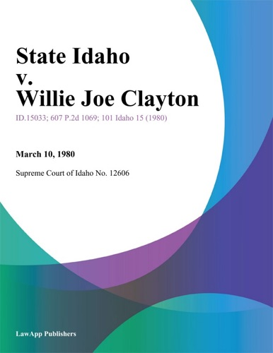 Supreme Court of Idaho No. 12606 - State Idaho v. Willie Joe Clayton