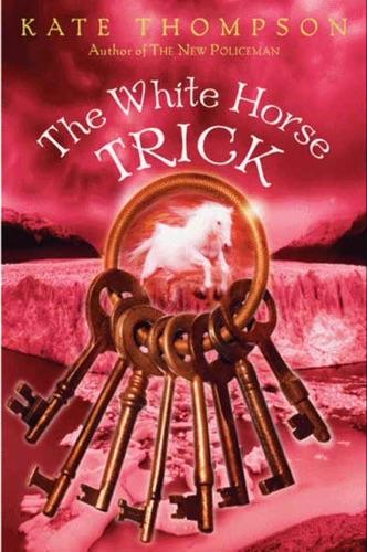 Kate Thompson - The White Horse Trick
