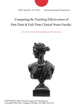 Comparing The Teaching Effectiveness Of Part-Time & Full-Time Clinical Nurse Faculty.