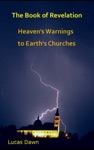 The Book Of Revelation Heavens Warnings To Earths Churches