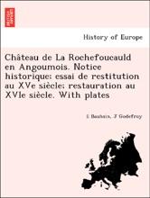 Château de La Rochefoucauld en Angoumois. Notice historique; essai de restitution au XVe siècle; restauration au XVIe siècle. With plates