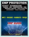 2011 Essential Guide To Electromagnetic Pulse EMP Attack - Reports Of The EMP Commission On The Threat And Critical National Infrastructure - The Danger From High-Altitude Nuclear Explosions