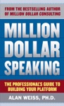 Million Dollar Speaking The Professionals Guide To Building Your Platform