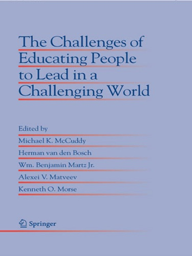 Michael K. McCuddy, Herman van den Bosch, Wm. Benjamin Jr. Martz, Alexei V. Matveev & Kenneth O. Morse - The Challenges of Educating People to Lead in a Challenging World