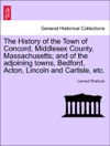 The History Of The Town Of Concord Middlesex County Massachusetts And Of The Adjoining Towns Bedford Acton Lincoln And Carlisle Etc