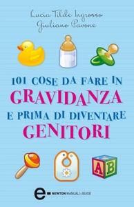 101 cose da fare in gravidanza e prima di diventare genitori da Lucia Tilde Ingrosso & Giuliano Pavone