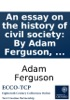 An Essay On The History Of Civil Society: By Adam Ferguson, ...