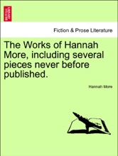 The Works Of Hannah More, Including Several Pieces Never Before Published. VOL. XIV, A NEW EDITION