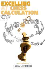Excelling at Chess Calculation da Jacob Aagaard