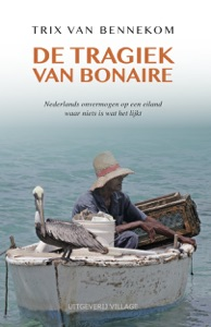 De Tragiek van Bonaire Door Trix van Bennekom Boekomslag