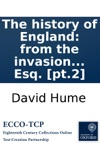 The History Of England From The Invasion Of Julius Csar To The Accession Of Henry VII  By David Hume Esq Pt2