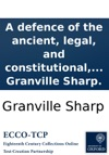 A Defence Of The Ancient Legal And Constitutional Right Of The People To Elect Representatives For Every Session Of Parliament  In A Letter To A Member Of The Surry Committee By Granville Sharp
