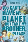 You Cant Have My Planet