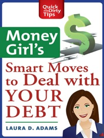 Money Girl's Smart Moves to Deal with Your Debt - Laura D. Adams