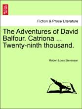 The Adventures Of David Balfour. Catriona ... Twenty-ninth Thousand.