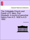 The Collegiate Church And Parish Of S Mary Port Elizabeth A Record Of Parochial History From AD 1826 To AD 1892