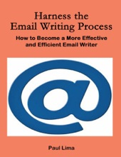 Harness the Email Writing Process How to Become a More Effective and Efficient Email Writer