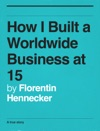 How I Built A Worldwide Business At 15