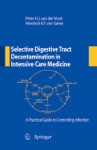 Selective Digestive Tract Decontamination In Intensive Care Medicine A Practical Guide To Controlling Infection