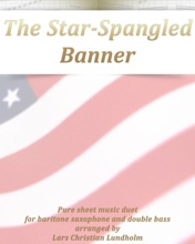 The Star-Spangled Banner Pure Sheet Music Duet For Baritone Saxophone And Double Bass Arranged By Lars Christian Lundholm