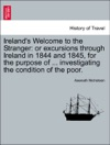 Irelands Welcome To The Stranger Or Excursions Through Ireland In 1844 And 1845 For The Purpose Of  Investigating The Condition Of The Poor