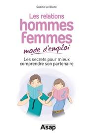 Les relations hommes-femmes mode d'emploi - Sabine Le Blanc