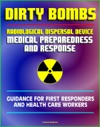 Radiological Dispersal Device RDD Dirty Bomb Medical Preparedness And Response Guidance For First Responders And Health Care Workers - Radioactive Illnesses Radiation Injuries Decontamination